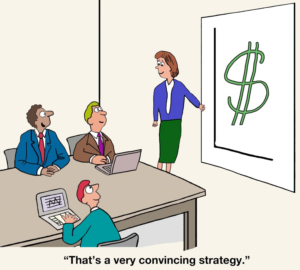 Business cartoon of a chart with a '$' sign on it. Businessman says to businesswoman presenter, 'That's a very convincing strategy'.
