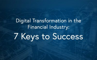Digital Transformation in the Financial Industry- 7 Keys to Success